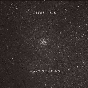 Rites Wild - Ways Of Being (2012)