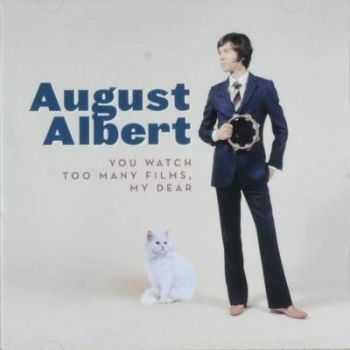 August Albert - You Watch Too Many Films, My Dear (2012)