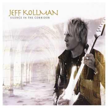 Jeff Kollman - Silence In The Corridor (2012)