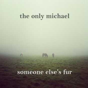 The Only Michael - Someone Else's Fur (2012)