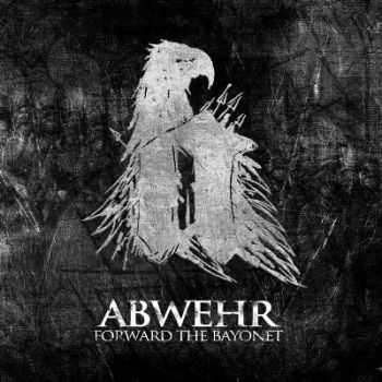 Abwehr - Forward The Bayonet [EP] (2012)