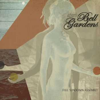 Bell Gardens - Full Sundown Assembly (2012)