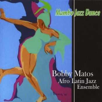 Bobby Matos & His Afro Latin Jazz Ensemble - Mambo Jazz Dance (2012)