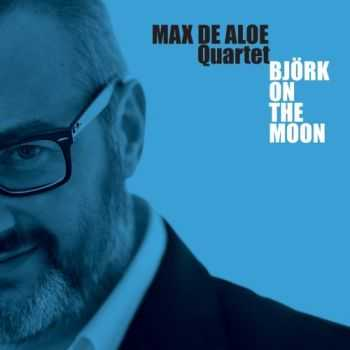 Max De Aloe Quartet - Bjork On the Moon (2012)