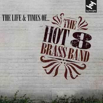 Hot 8 Brass Band - The Life And Time Of... (2012)