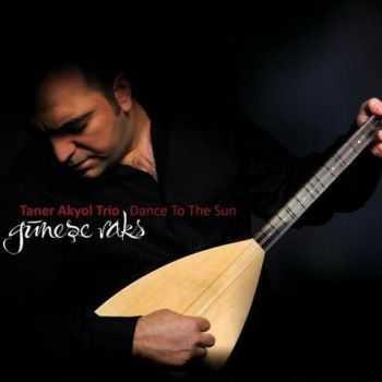 Taner Akyol Trio - Dance to the Sun / Gunese Raks (2012)
