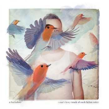 A Balladeer - I Can't Keep Track Of Each Fallen Robin (2012)