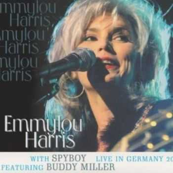 Emmylou Harris (with Spyboy feat. Buddy Miller) - Live In Germany 2000 (2011)