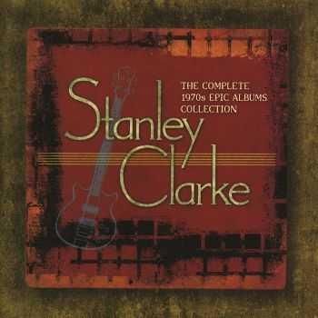 Stanley Clarke - The Complete 1970s Epic Albums Collection [7CD] (2012)