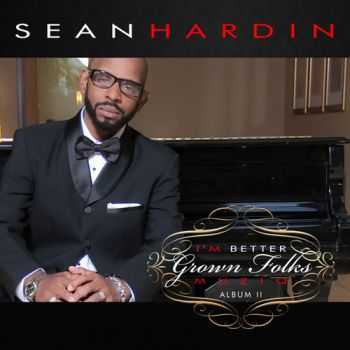 Sean Hardin - I'm Better (Grown Folks Musiq) Album II (2012)