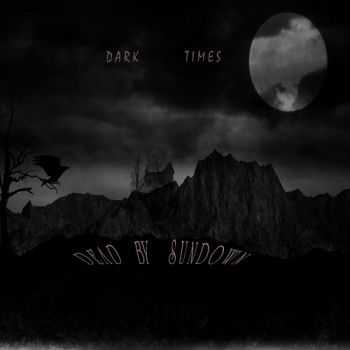 Dead By Sundown - Dark Times (2012)