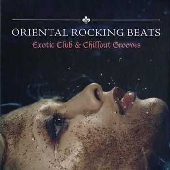 Oriental Rocking Beats: Exotic Club & Chillout Grooves (2012)