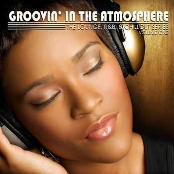 Groovin' in the Atmosphere, Vol. 1 (The Lounge, R&B & Chillout Series) (2012)