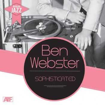 Ben Webster - Deluxe Jazz - Sophisticated (Brute's Sax Tracks) (2012)