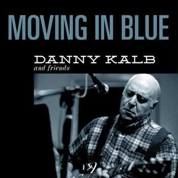 Danny Kalb & Friends - Moving In Blue (2012)
