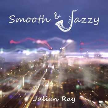 Julian Ray - Smooth & Jazzy (2012)