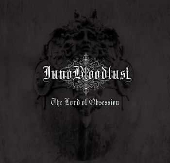 Juno Bloodlust - The Lord Of Obsession (2012)