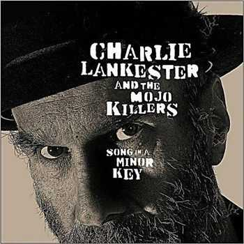 Charlie Lankester & The Mojo Killers - Song In A Minor Key (2012)