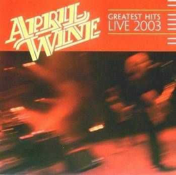 April Wine - Greatest Hits Live (2003)