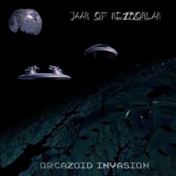 Jaar Of Nezborlan - Orcazoid Invasion (2012)