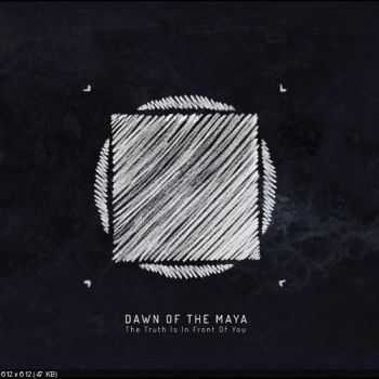 Dawn Of The Maya - The Truth Is In Front Of You (2012)