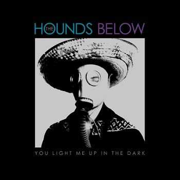 The Hounds Below - You Light Me Up In The Dark (2012)