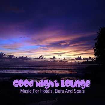 VA - Good Night Lounge (Music For Hotels Bars & Spa's) (2012)