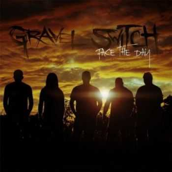Gravel Switch - Face the Day (2012)