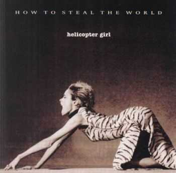 Helicopter Girl  -  How To Steal The World  (2000)