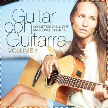 VA - Guitar Con Guitarra Vol 1 (Acoustics Chill Out & Sunset Pearls) (2012)