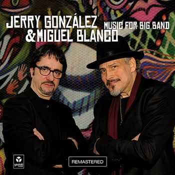 Jerry Gonzalez & Miguel Blanco - Music for Big Band (2012)