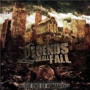 Legends Shall Fall - The End Of Humanity (2012)