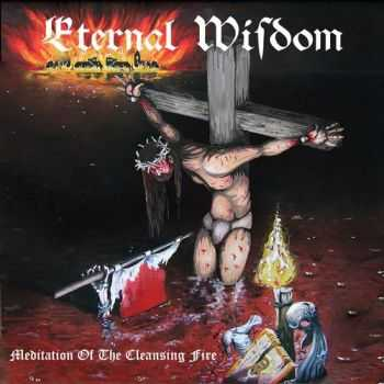 Eternal Wisdom - Meditation Of The Cleansing Fire (2012)