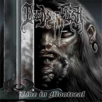 Deeds of Flesh  - Live in Montreal (2005)