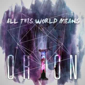 Orion - All This World Means (2012)