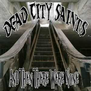 Dead City Saints  - And Then There Were None  (2012)