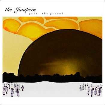 The Junipers - Paint The Ground (2012)