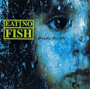 Eat No Fish - Greedy For Life 1999 [LOSSLESS]