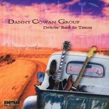 Danny Cowan Group - Drivin' Back To Texas (2005) (Lossless+Mp3)