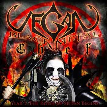 Vegan Black Metal Chef - Year 1: The Reign Of Seitan Begins (2012)