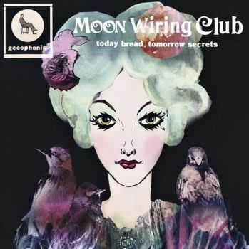 Moon Wiring Club - Today Bread, Tomorrow Secrets (2012)