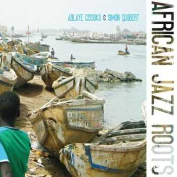 Ablaye Cissoko & Simon Goubert - African Jazz Roots (2012)