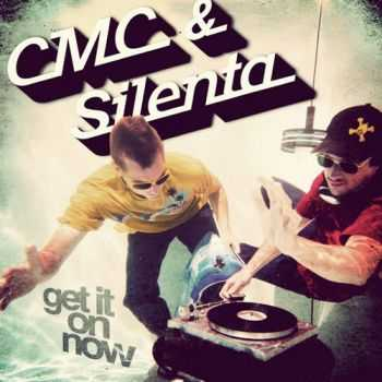 CMC & SILENTA - Get It On Now (2012)