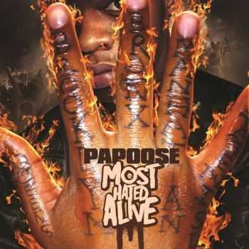 Papoose - Most Hated Alive (Official Mixtape) (2012)