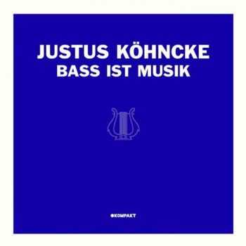 Justus Kohncke - Bass Ist Musik (2012)