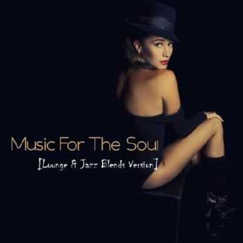 Music For The Soul. Lounge & Jazz Blends Version (2012)
