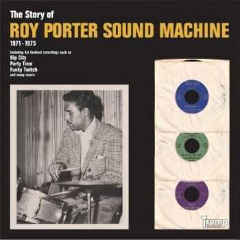 Roy Porter Sound Machine - The Story Of Roy Porter Sound Machine 1971-1975 (2012)