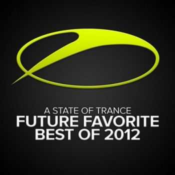 A State Of Trance: Future Favorite Best Of 2012 (2012)