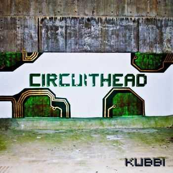 Kubbi - Circuithead (2012)
