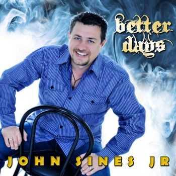 John Sines Jr - Better Days (2012) FLAC